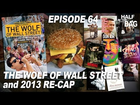 Half in the Bag Episode 64: The Wolf of Wall Street and 2013 Re-cap