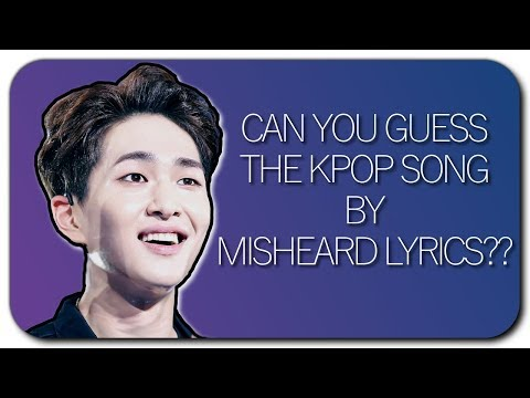 GUESS THE KPOP SONG BY MISHEARD LYRICS!
