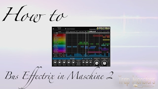 How to Bus Effectrix in Maschine 2 | King David Trap Monsters