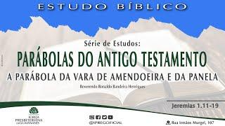 """Série Parábolas do Antigo Testamento - """"A parábola da vara de amendoeira e da panela"""" - Jr 1.11-19"""
