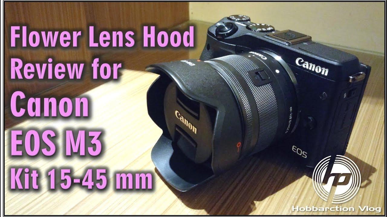 Flower Lens Hood Review For Canon Eos M3 Kit 15 45 Mm Youtube M10 22mm