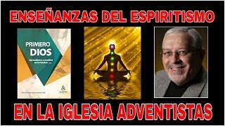 ENSEÑANZAS DEL ESPIRITISMO EN LA IGLESIA ADVENTISTAS  (Jesuitas) (Nelson Berrú)