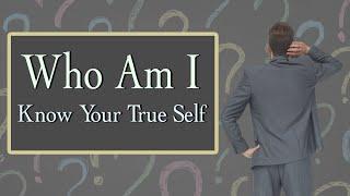 ¿Quién soy yo - conoce tu ser verdadero