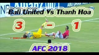HIGHLIGHT Bali United Vs Thanh Hoa (3-1) Full Time All Goals AFC Cup 2018
