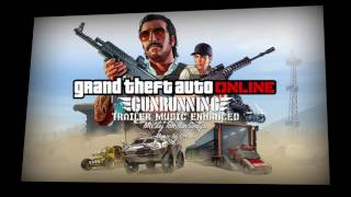 GTA Online Trailer Music — Gunrunning [Enhanced]