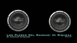 Mi Riqueza -Los Plebes del rancho -by TuN@M@N Epicenter´s