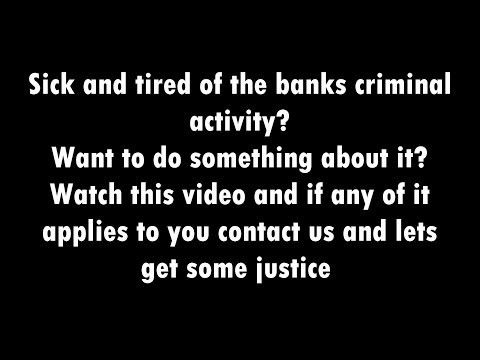 Are you sick and tired of the banks criminal activity?