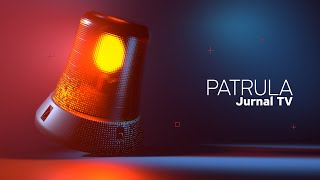 Patrula Jurnal TV, Ediția Din 23.05.2021