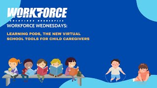 Workforce Wednesday Episode 62: Learning Pods, the New Virtual School Tools for Child Caregivers