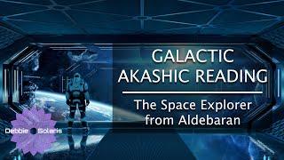Galactic Akashic Reading | The Space Explorer from Aldebaran