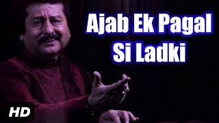 Ajab Ek Pagal Si Ladki | Pankaj Udhas Ghazals | Pankaj Udhas Songs 2015