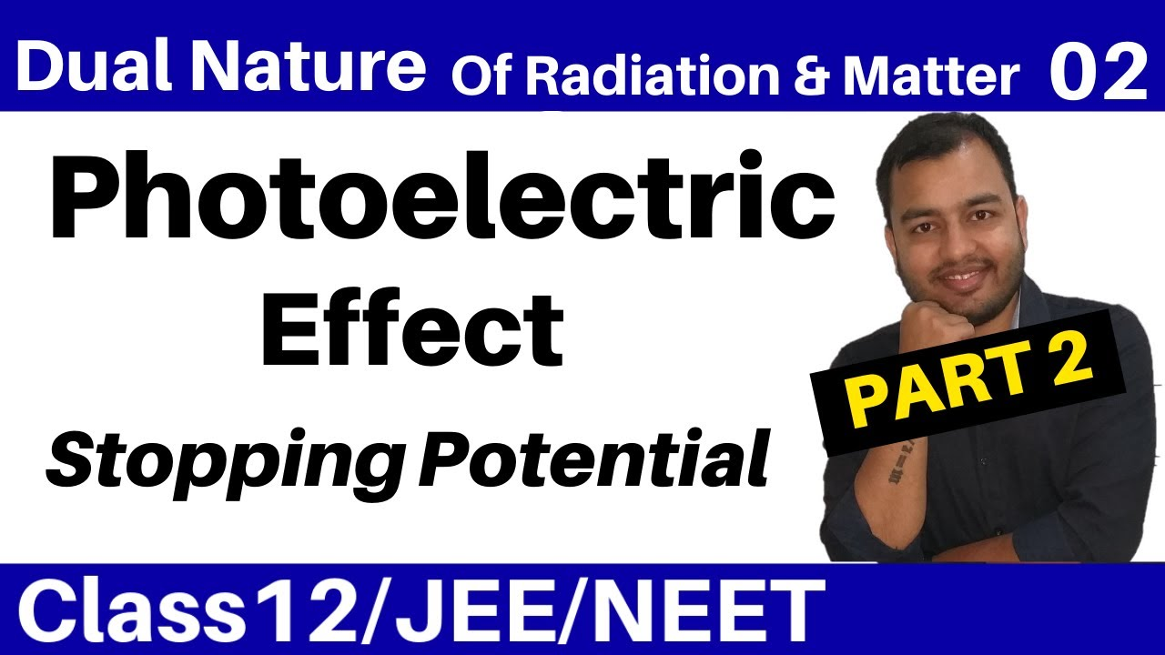 Dual Nature Of Radiation and Matter 02 II PhotoElectric Effect - PART 2 -Stopping Potential JEE/NEET