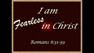 April 29, 2018 I Am Fearless in Christ