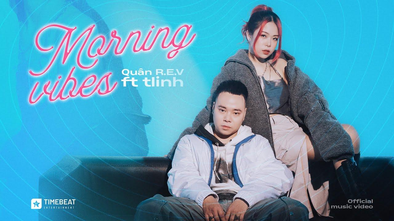 QUÂN R.E.V X TLINH  - MORNING VIBES | OFFICIAL MV