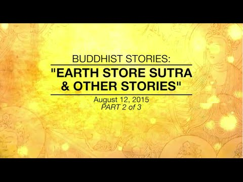 BUDDHIST STORIES: EARTH STORE SUTRA & OTHER STORIES -PART2/3 - Aug 12,2015