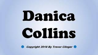 How To Pronounce Danica Collins