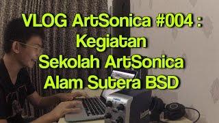#VLOGArtSonica 004 : Kegiatan Sekolah ArtSonica cabang Alam Sutera, BSD