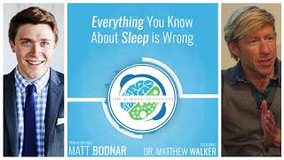 Everything You Know About Sleep is Wrong with Dr. Matthew Walker