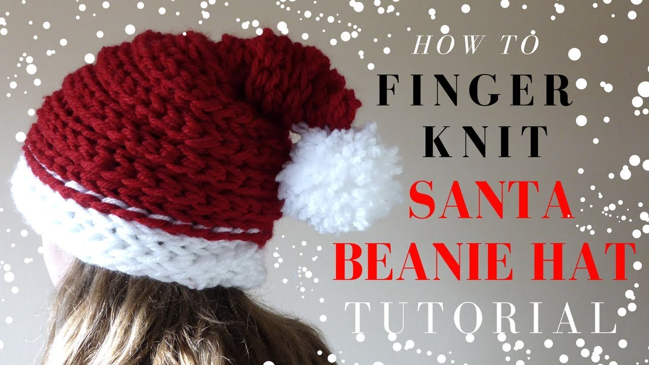 76cccf75052 HOW TO FINGER KNIT A SANTA BEANIE HAT- CHRISTMAS FULL TUTORIAL - YouTube