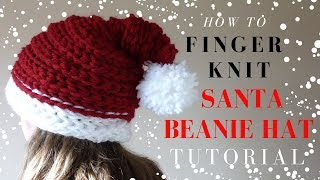 HOW TO FINGER KNIT A SANTA BEANIE HAT- CHRISTMAS FULL TUTORIAL
