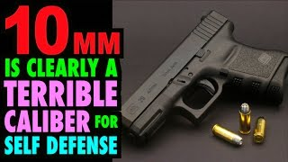 10mm is a Terrible Choice for Self Defense
