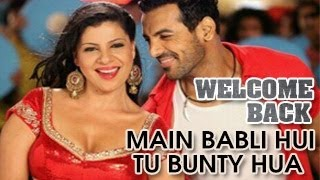"Welcome Back ITEM SONG ""Main Babli hui tu Bunty hua"" John Abraham & Sambhavna Seth"