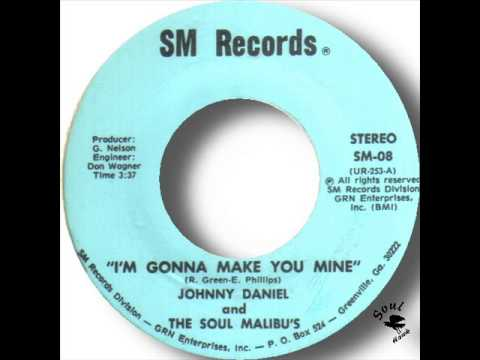 Johnny Daniel & The Soul Malibu's   I'm Gonna Make You Mine