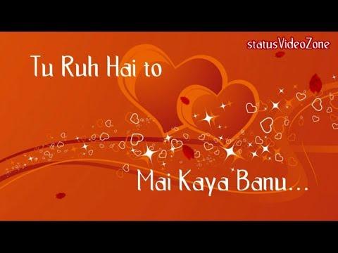 💗Love Whatsapp Status 💗   Tu Ruh Hai To Mai Kaya Banu Whatsapp Status