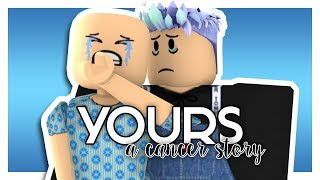 Yours (SAD CANCER STORY/ ROBLOX MUSIC VIDEO )