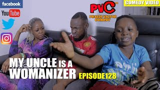 MY UNCLE IS A WOMANIZER episode 128 (PRAIZE VICTOR COMEDY)