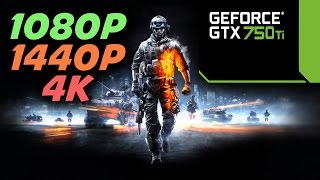 Battlefield 3 - GTX 750 Ti FTW   1080p, 1440p , 4K   Low - Ultra