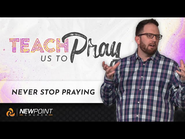 Never Stop Praying | Teach Us to Pray [ New Point Church ]