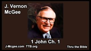 62 1 John 01 - J Vernon Mcgee - Thru the Bible