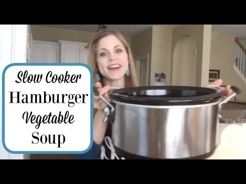 Hamburger Vegetable Soup In The Crock-Pot | Easy Meals