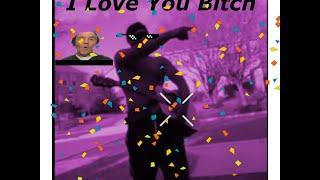 I love You Bitch-Cover Of Original Vine