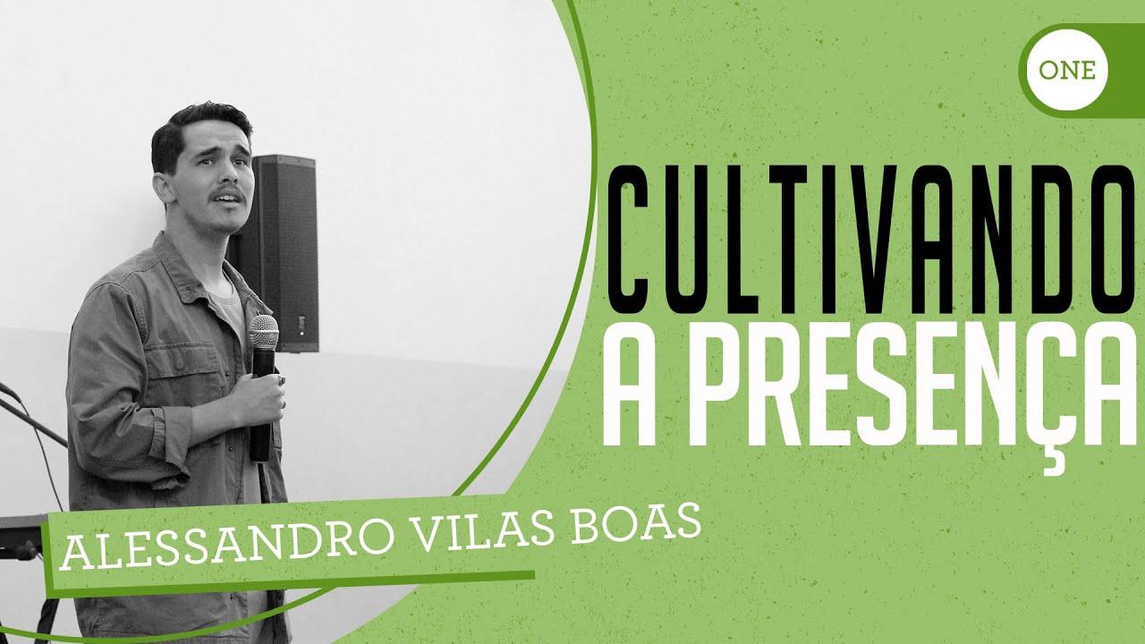 CULTIVANDO A PRESENÇA | Alessandro Vilas Boas