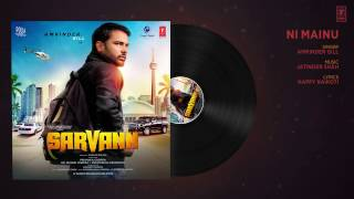 Exclusive  |  Ni Mainu  | Amrinder Gill |   Full Song | Sarvann | Amrinder Gill | Happy Raikoti