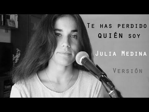 Te has perdido quién soy - Vanesa Martín (Versión Julia Medina)