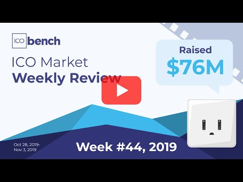 ICObench Weekly Review #44 of 2019 - Blockchain Crypto ICO Market in brief