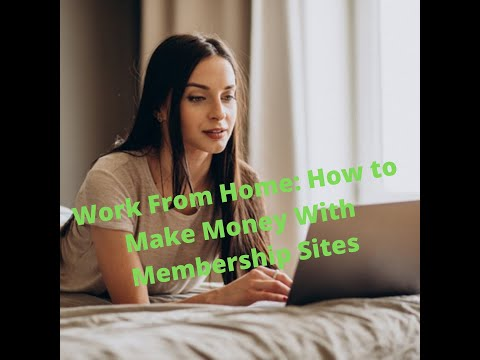 Work From Home: How to Make Money With Membership Sites