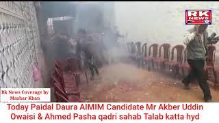 Rk News today Paidal Daura AIMIM Candidate Mr Ahmed Pasha & Akber Uddin Owaisi Talab katta Hydrabad
