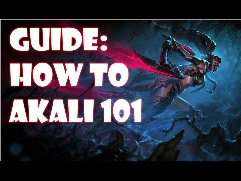 League of Legends Guide How To Akali 101 [6.6]