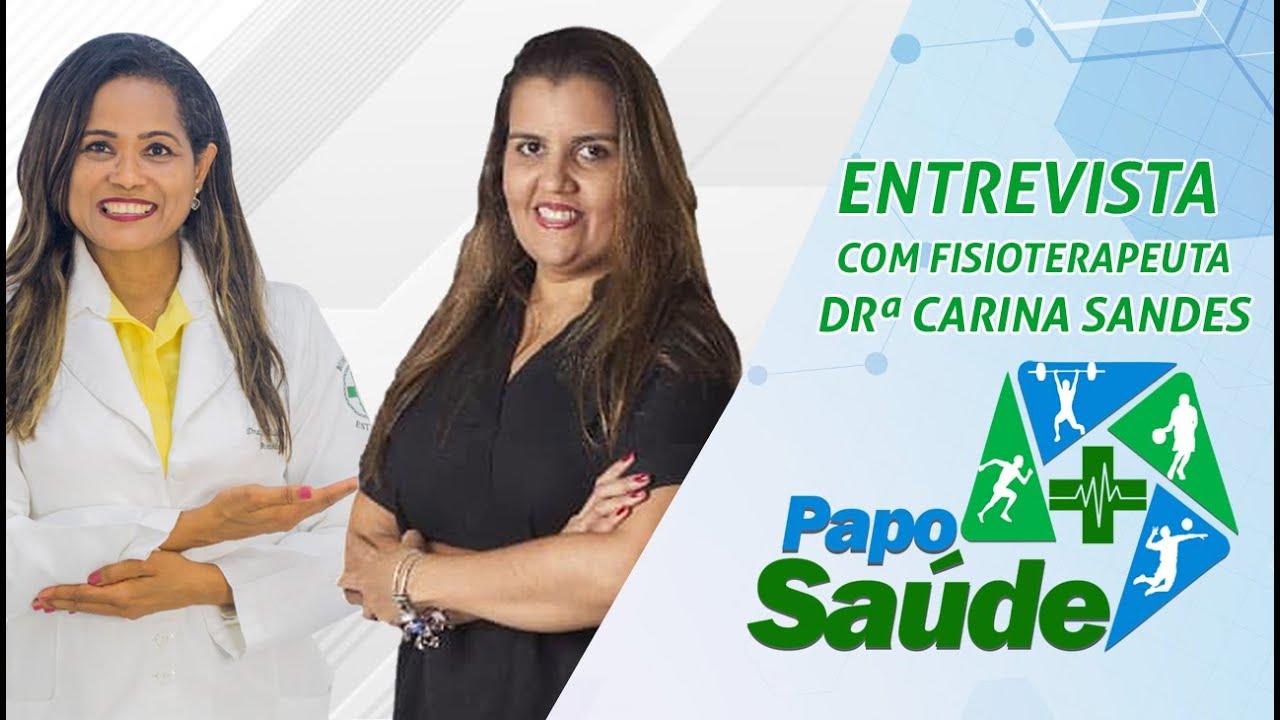 Papo Saúde - Entrevista com a Fisioterapeuta Carina Sandes