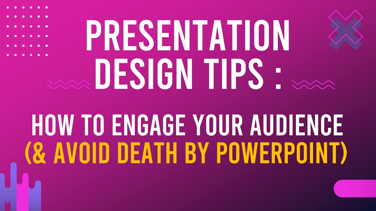 Presentation Design Tips : How to engage your audience (& avoid death by PowerPoint)