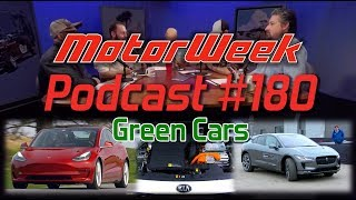 MW Podcast 180: GREEN CARS - Tesla Model 3, Jaguar I-Pace, and More!