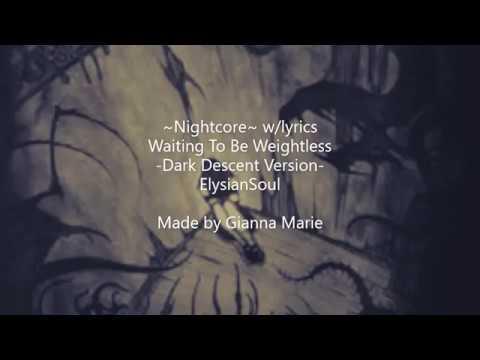 Nightcore - Waiting To Be Weightless =Dark Descent Version= [ElysianSoul] {LYRICS}