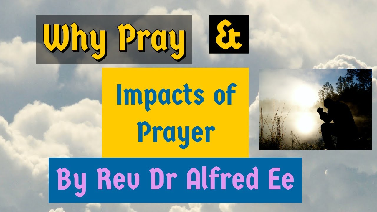 Why Pray & Impacts of Prayer Pt 2
