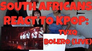 SOUTH AFRICANS REACT TO KPOP (non-kpop fan): TVXQ - BOLERO (LIVE)