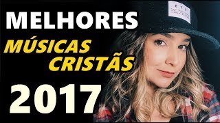 Baixar TOP MUSICAS CRISTÃS DE 2017