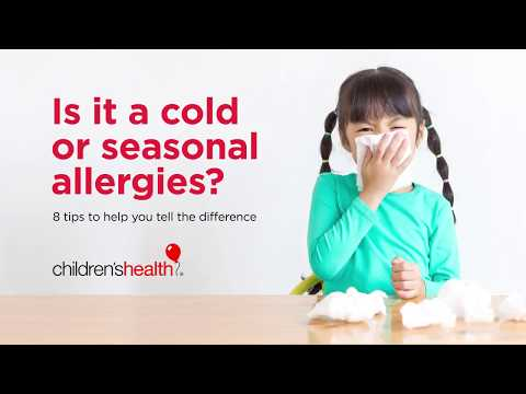 How to tell if it's a cold or seasonal Allergies: Children's Health experts weigh in